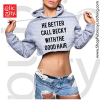 He Better Call Becky With The Good Hair Cropped Hoodie