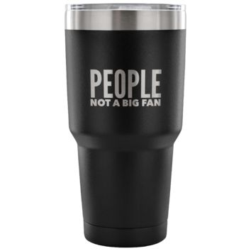 People Not a Big Fan Tumbler Double Wall Vacuum Insulated Hot Cold Travel Cup 30oz BPA Free