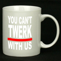 You Can t Twerk With Us Art For Ceramic Mugs Coffee *