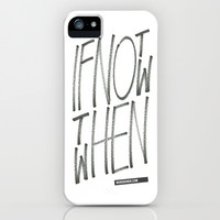If Not Now Then When iPhone & iPod Case by WRDBNR