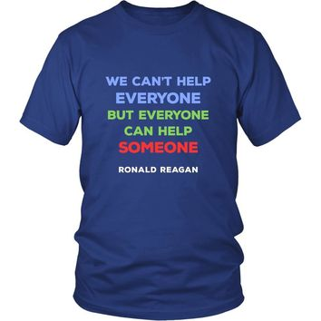 """Happy President's Day - """" We can't help Everyone...- Ronald Reagan """" - original custom made t-shirts."""