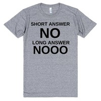 THE ANSWER IS NO FUNNY SHIRT