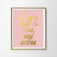 All you Need is Love and Coffee Typography Art Print. Faux Gold Foil Wall Art. Pink and Gold. Kitchen. Coffee. Quote. Chic and Preppy.