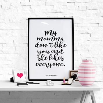 Justin Bieber Quote Music Lyrics Quote ''My Momma Don't Like You'' Funny Quote Printable Wall Art Poster Justin Bieber Poster Instant Art