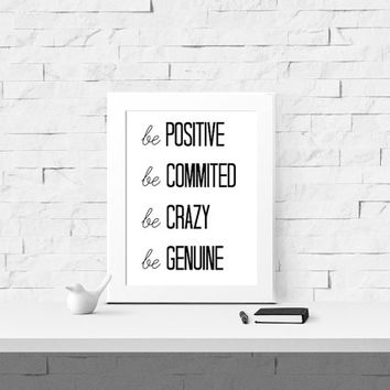 Be Positive, Be Committed, Be Crazy, Be Genuine - Instant Download - Inspirational Print - Motivational Printable- Wall Art - Digital Print
