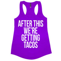 After This We're Getting Tacos Tank Top Women's Funny Hungry Hangry Pizza Chipotle