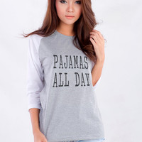 Pajamas all day tshirt sweatshirt womens girls teens unisex fashion clothes grunge tumblr blogger instagram Swag dope hipster gifts merch