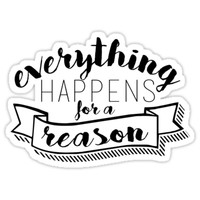 Everything Happens for a Reason by emilystp23