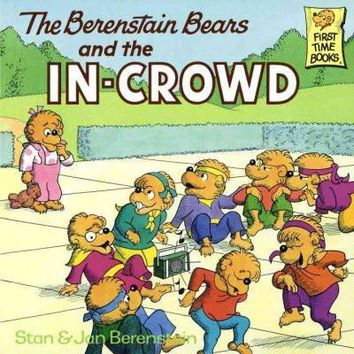 The Berenstain Bears and the In-crowd (First Time Books)