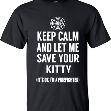 Keep Calm and Let Me Save Your Kitty. It's Ok I'm A Firefighter T-shirt