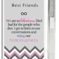 "Best Friends Quote iPhone 4 Case - ""We are so hilarious, I feel bad for the people who don't get to listen to our conversations and enjoy our hilariousness"" Chevron iPhone 4s Case with Best Friends Quote"