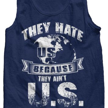 They Hate Us 'Cause They Ain't U.S. Tank Top