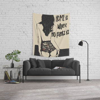 Home is where no pants is! Sexy brunette girl nude, kinky woman in erotic lingerie, rear view, booty Wall Tapestry by hmdesignspl