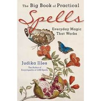 Big Book of  Practical Spells by Judika Illes