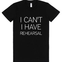 I Can't I Have Rehearsal T Shirt