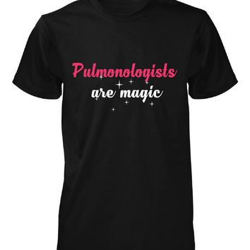 Pulmonologists Are Magic. Awesome Gift - Unisex Tshirt