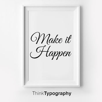 Make it happen // inspirational poster, motto art print, typography art, print art, inspiration print motivational graphic mottos wall decor