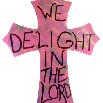 Delight In The Lord - Wood Cross - Decorative Cross - Wall Hanging - Scriptural Art - Christian Cross - Wall Hanging