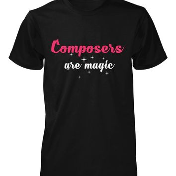 Composers Are Magic. Awesome Gift - Unisex Tshirt