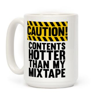 Caution: Contents Hotter Than My Mixtape