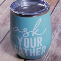 Ask Your Father Tumbler in Multiple Colors
