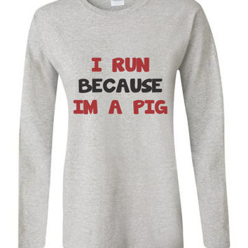 I Run Because Im A Pig - Womens or mens Running Food Tshirt - Workout Long or short sleeve Shirt - Food Lovers 2045