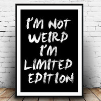inspirational quote. I am Not Weird I Am Limited Edition, quote poster print, Typography Poster, Home decor, Handwritten, brush art, words