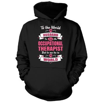 My Husband Is An Occupational Therapist, He Is My World - Hoodie