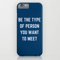 BE THE TYPE OF PERSON YOU WANT TO MEET iPhone & iPod Case by Love from Sophie