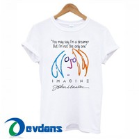 You May Say I'm A Dreamer T Shirt Women And Men Size S To 3XL