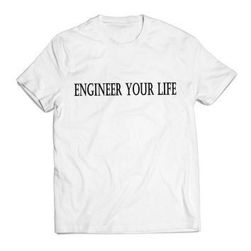 Engineer Your Life Quotes Clothing T shirt Men