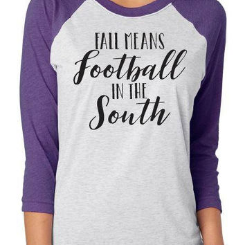 Fall Means Football in the South Raglan shirt, football 3/4 sleeve unisex raglan tee, game day shirt, football tee, game day, south football