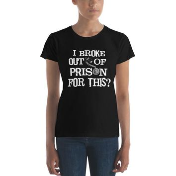 I Broke Out of Prison for This Premium Women's T-Shirt