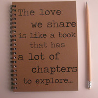 The love we share is like a book that has lots of chapters to explore- 5 x 7 journal