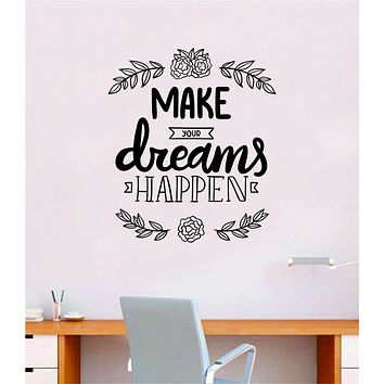 Make Your Dreams Happen V2 Quote Wall Decal Sticker Bedroom Room Art Vinyl Inspirational Motivational Kids Teen Baby Nursery Playroom School Gym Fitness Flowers