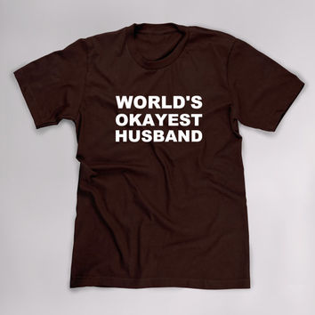 Worlds Okayest Husband T Shirt, Funny Tshirt, Anniversary Gift for Husband, Fathers Day, Christmas, Birthday, Wedding Gift, Groom, Plus Size
