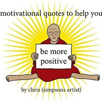 Motivational Quotes to Help You Be More Positive by Simpsons Artist), Chris: 9781409158769 Paperback - WorldofBooks