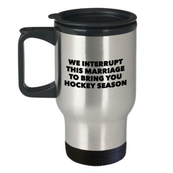 We Interrupt This Marriage to Bring You Hockey Season Travel Mug Stainless Steel Insulated Coffee Cup