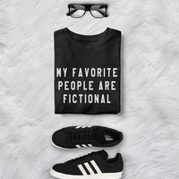 My favorite people are fictional tshirt funny shirt with saying women graphic tee movie shirts ladies fashion slogan t shirts gift for her