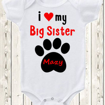 I love my big sister Onesuit dog Onesuit ® brand bodysuit or shirt i love dog big Sister paw print dog lover unique baby gift gender neutral
