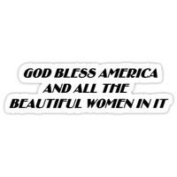 'God Bless America and all the Beautiful Women in it' Sticker by Cammie Smith