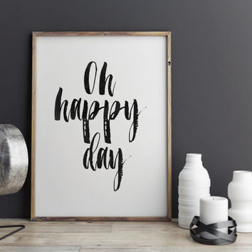 OH HAPPY DAY, Printable Art,best Words,Typography Art Print,Hand Lettering,Brushed Art,Quote Printable,Wall Decor,Pop Art,Wall Quotes