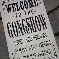 Wooden sign- Welcome to the GONGSHOW