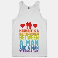 Marriage Is A Holy Institution Between A Man And A Man Wearing A Cape