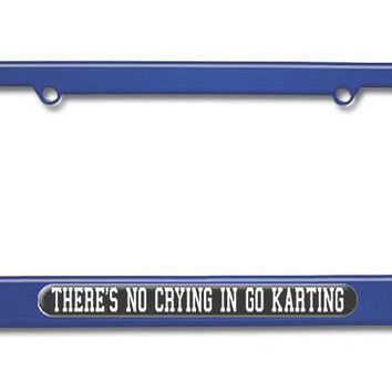 There's No Crying In Go Karting Metal License Plate Frame