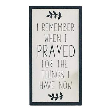 I Remember When I Prayed For The Things I Have Now Large Framed Sign