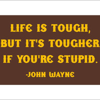 Life is Tough  John Wayne quote sign  smaller size by Theerin