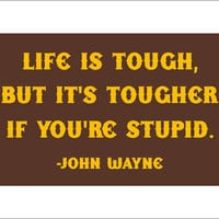 Life is Tough - John Wayne quote sign