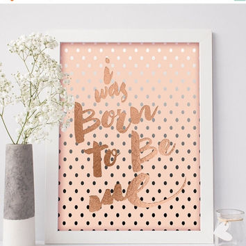 Rose Gold Foil Print, I Was Born To Be Me, Rose Gold Print, Silver Foil, Rose Gold Quote, Rose Gold Foil Printable Art, Instant Download