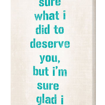 "Custom Canvas Wall Art with Quote, I'm Not Sure What I Did To Deserve You, 10""x20"""